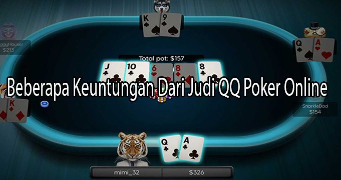 Beberapa Keuntungan Dari Judi QQ Poker Online