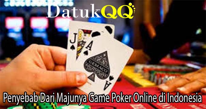 Penyebab Dari Majunya Game Poker Online di Indonesia