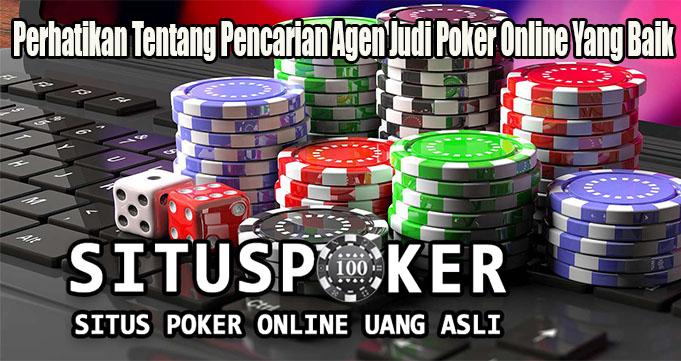 Perhatikan Tentang Pencarian Agen Judi Poker Online Yang Baik