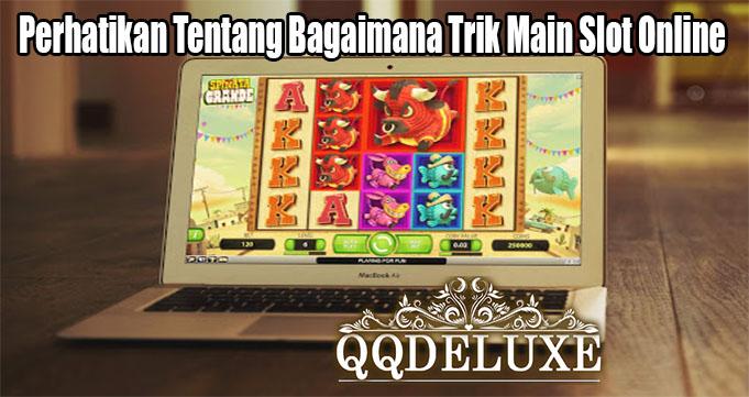 Perhatikan Tentang Bagaimana Trik Main Slot Online